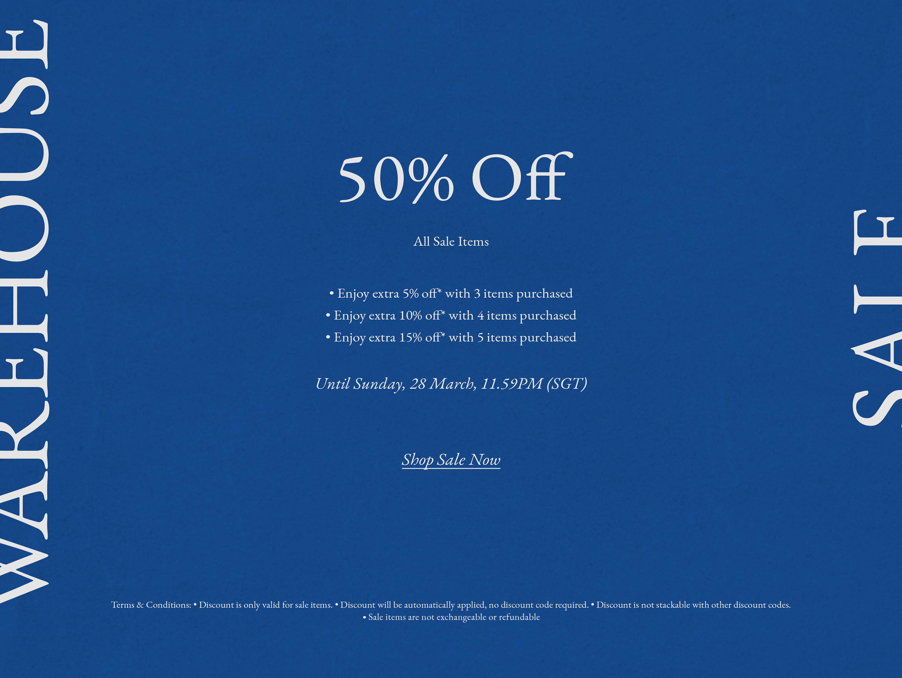 Warehouse Sale. 50% Off All Sale Items. Until Sunday, 28 Mar, 11.59PM (SGT)